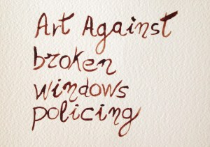 Art Against Broken Window Policing_janaleo